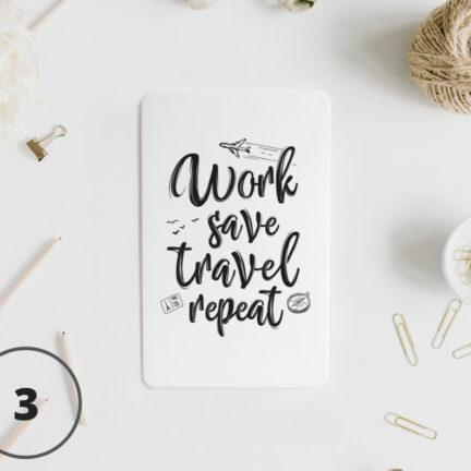 3 - Work, save, travel, repeat