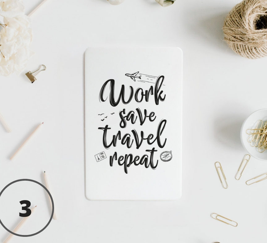 3 - Work, save, travel, repeat